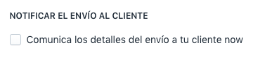 Enviar detalles de envío a tu cliente ahora, desmarcado
