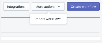 Click More Actions > Import workflows to import.