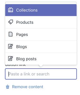 El campo Enlace de botón en el editor de temas. Al hacer clic en el enlace, se muestra un menú que incluye colecciones, productos, páginas, blogs y publicaciones de blog. Puedes usar este menú para vincular a una colección, producto, etc. en particular.